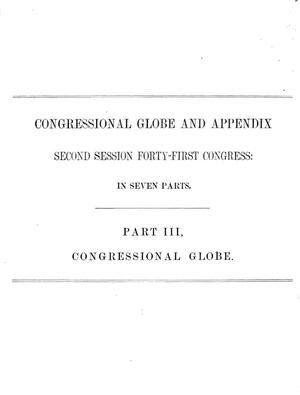 Primary view of The Congressional Globe: Containing the Debates and Proceedings of the Second Session Forty-First Congress; Together with an Appendix, Embracing the Laws Passed at that Session
