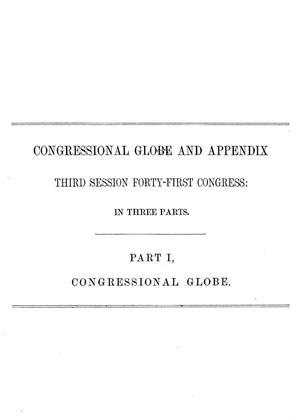 Primary view of object titled 'The Congressional Globe: Containing the Debates and Proceedings of the Third Session Forty-First Congress; Together With an Appendix, Embracing the Laws Passed at that Session'.