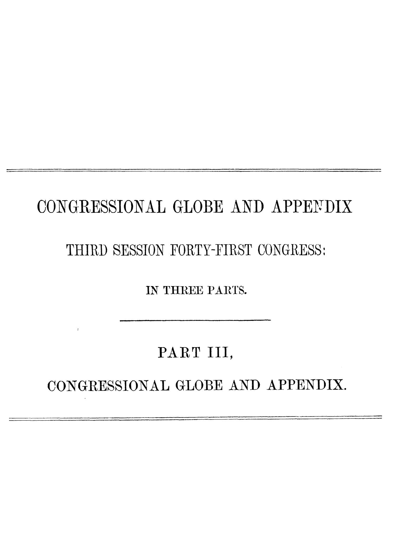 The Congressional Globe: Containing the Debates and Proceedings of the Third Session Forty-First Congress; Together With an Appendix, Embracing the Laws Passed at that Session                                                                                                      None