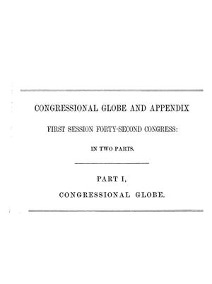 Primary view of object titled 'The Congressional Globe: Containing the Debates and Proceedings of the First Session Forty-Second Congress; Together With an Appendix, Embracing the Laws Passed at that Session; Also Special Session of the Senate'.
