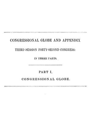 Primary view of object titled 'The Congressional Globe: Containing the Debates and Proceedings of the Third Session Forty-Second Congress; An Appendix, Embracing the Laws Passed at That Session'.