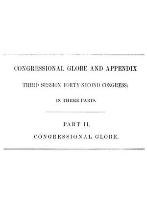Primary view of The Congressional Globe: Containing the Debates and Proceedings of the Third Session Forty-Second Congress; An Appendix, Embracing the Laws Passed at That Session