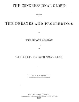 The Congressional Globe: Containing the Debates and Proceedings of the Second Session of the Thirty-Ninth Congress
