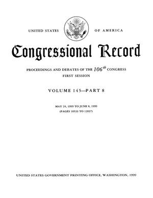 Primary view of object titled 'Congressional Record: Proceedings and Debates of the 106th Congress, First Session, Volume 145, Part 8'.