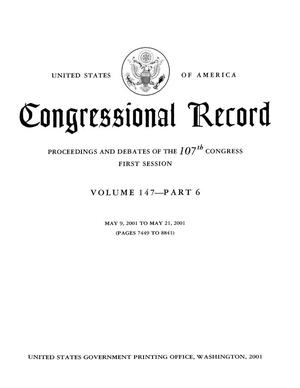 Congressional Record: Proceedings and Debates of the 107th Congress, First Session, Volume 147, Part 6