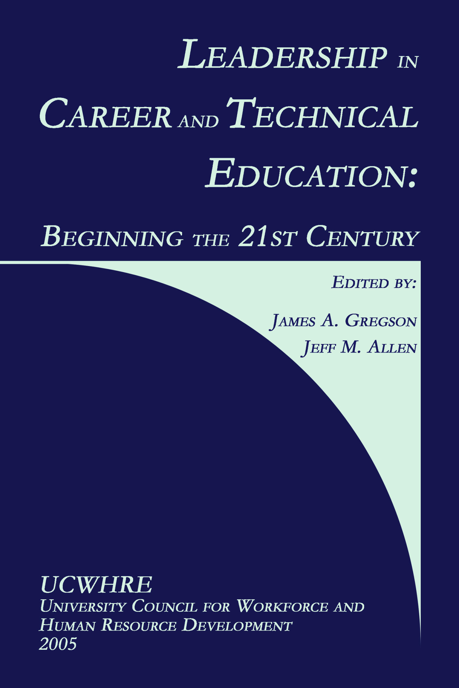 Leadership in Career and Technical Education: Beginning the 21st Century                                                                                                      Front Cover