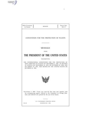 Primary view of object titled 'Convention for the Protection of Plants : message from the President of the United States transmitting the International Convention for the Protection of New Varieties of Plants of December 2, 1961, as revised at Geneva on November 10, 1972, on October 23, 1978, and on March 19, 1991, and signed by the United States on October 25, 1991'.