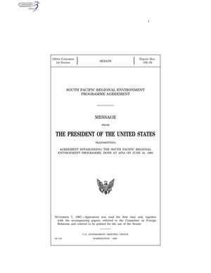 Primary view of object titled 'South Pacific Regional Environment Programme Agreement : message from the President of the United States transmitting agreement establishing the South Pacific Regional Environment Programme, done at Apia on June 16, 1993'.
