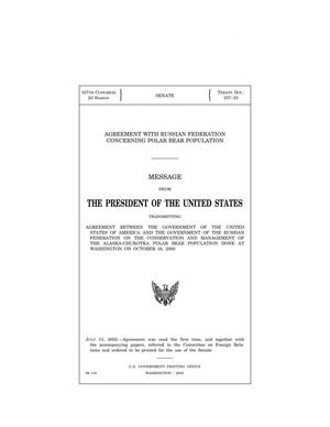 Primary view of object titled 'Agreement with Russian Federation concerning polar bear population : message from the President of the United States transmitting Agreement between the Government of the United States of America and the Government of the Russian Federation on the Conservation and Management of the Alaska-Chukotka Polar Bear Population, done at Washington on October 16, 2000.'.