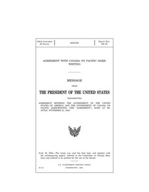"Primary view of object titled 'Agreement with Canada on Pacific hake/whiting : message from the President of the United States transmitting agreement between the government of the United States of America and the government of Canada on Pacific hake/whiting (the ""agreement""), done at Seattle, November 21, 2003'."
