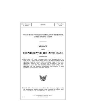 "Primary view of object titled 'Convention concerning migratory fish stock in the Pacific Ocean : message from the President of the United States transmitting Convention on the Conservation and Management of the Highly Migratory Fish Stocks in the Western and Central Pacific Ocean, with annexes (""WCPF Convention""), which was adopted at Honolulu on September 5, 2000, by the Multilateral High Level Conference on the Highly Migratory Fish Stocks in the Western and Central Pacific Ocean'."