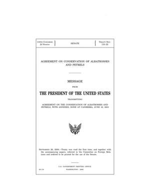 Primary view of object titled 'Agreement on conservation of albatrosses and petrels : message from the President of the United States transmitting Agreement on the Conservation of Albatrosses and Petrels, with annexes, done at Canberra, June 19, 2001.'.