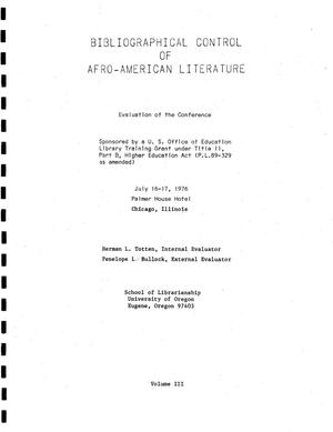 Primary view of object titled 'Bibliographical Control of Afro-American Literature, Volume 3: Evaluation of the Conference'.