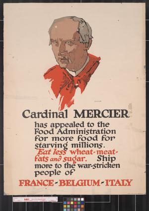 Primary view of object titled 'Cardinal Mercier has appealed to the Food Administration for more food for starving millions.'.