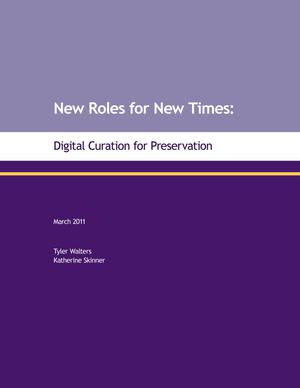 Primary view of object titled 'New Roles for New Times: Digital Curation for Preservation'.