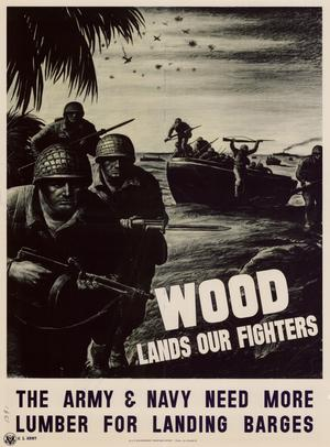 Primary view of object titled 'Wood lands our fighters : the Army & Navy need more lumber for landing barges.'.