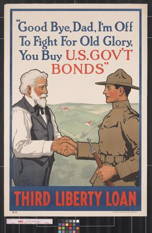 "Primary view of object titled '""Good bye, Dad, I'm off to fight for Old Glory, you buy U.S. gov't bonds"" : Third Liberty Loan.'."