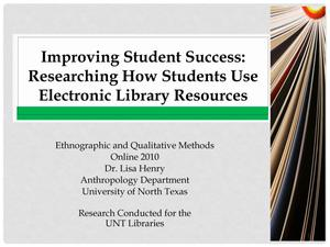 Primary view of object titled 'Improving Student Success: Researching How Students Use Electronic Library Resources'.