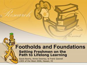 Primary view of object titled 'Footholds and Foundations: Setting Freshman on the Path to Lifelong Learning'.