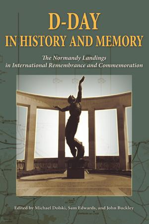 Primary view of object titled 'D-day in History and Memory: the Normandy Landings in International Remembrance and Commemoration'.