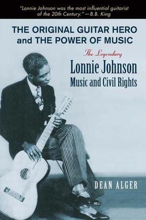 Primary view of object titled 'The Original Guitar Hero and the Power of Music: the Legendary Lonnie Johnson, Music, and Civil Rights'.