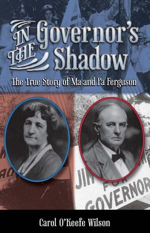 Primary view of object titled 'In the Governor's Shadow: the True Story of Ma and Pa Ferguson'.