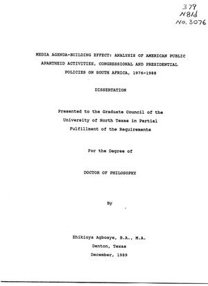 Primary view of object titled 'Media Agenda-Building Effect: Analysis of American Public Apartheid Activities, Congressional and Presidential Policies on South Africa, 1976-1988'.