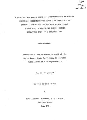 Primary view of object titled 'A Study of the Perceptions of Administrators in Higher Education Concerning the Power and Influence of External Forces on the Actions of the Texas Legislature in Financing Public Higher Education from 1965 Through 1983'.