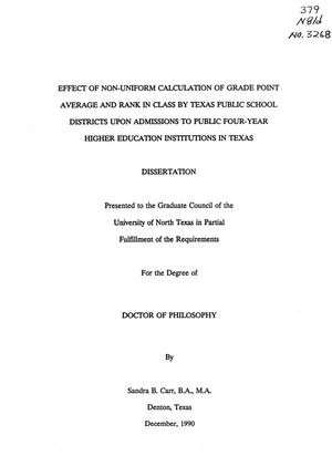 Primary view of object titled 'Effect of Non-Uniform Calculation of Grade Point Average and Rank in Class by Texas Public School Districts upon Admissions to Public Four-Year Higher Education Institutions in Texas'.