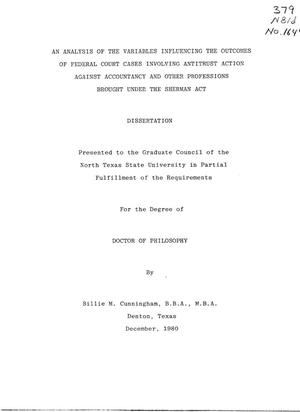 Primary view of object titled 'An Analysis of the Variables Influencing the Outcomes of Federal Court Cases Involving Antitrust Action Against Accountancy and Other Professions Brought Under the Sherman Act'.