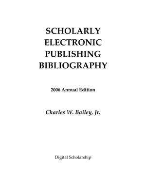 Primary view of object titled 'Scholarly Electronic Publishing Bibliography: 2006 Annunal Edition'.