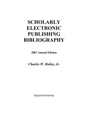 Scholarly Electronic Publishing Bibliography: 2007 Annunal Edition