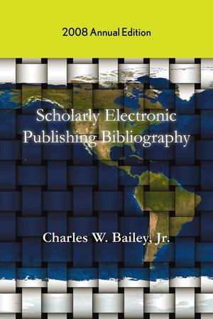 Primary view of object titled 'Scholarly Electronic Publishing Bibliography: 2008 Annunal Edition'.