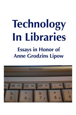 Primary view of object titled 'Technology in Libraries: Essays in Honor of Anne Grodzins Lipow'.