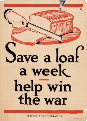 Save a loaf a week: help win the war.
