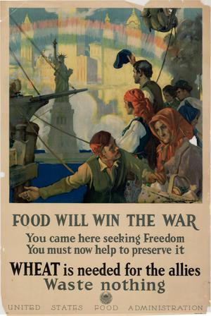 Food will win the war : you came here seeking freedom, you must now help to preserve it : wheat is needed for the Allies, waste nothing.