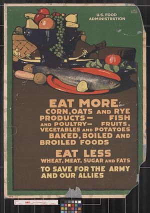 Eat more corn, oats and rye products-- ... : eat less wheat, meat, sugar and fats, to save for the Army and our allies.