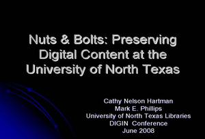 Nuts & Bolts: Preserving Digital Content at the University of North Texas