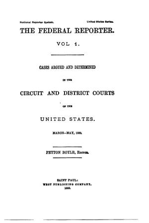 The Federal Reporter. Volume 1: Cases Argued and Determined in the Circuit and District Courts of the United States. March-May, 1880.