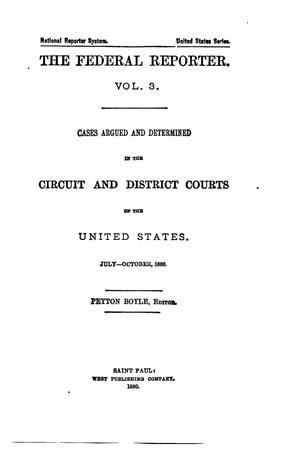 Primary view of object titled 'The Federal Reporter. Volume 3: Cases Argued and Determined in the Circuit and District Courts of the United States. July-October, 1880.'.