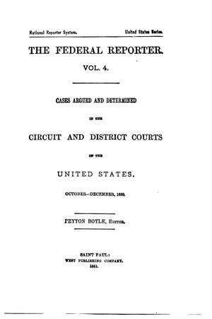 Primary view of object titled 'The Federal Reporter. Volume 4: Cases Argued and Determined in the Circuit and District Courts of the United States. October-December, 1880.'.