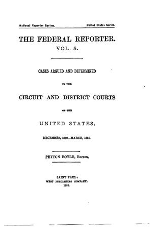 Primary view of object titled 'The Federal Reporter. Volume 5: Cases Argued and Determined in the Circuit and District Courts of the United States. December, 1880-March, 1881.'.