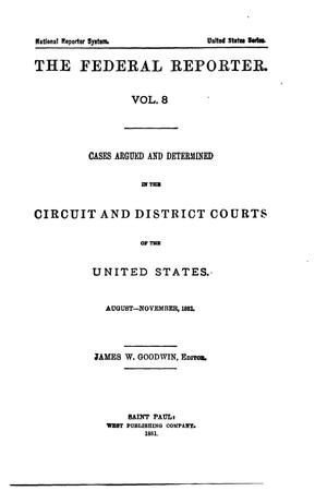 Primary view of object titled 'The Federal Reporter. Volume 8: Cases Argued and Determined in the Circuit and District Courts of the United States. August-November, 1881.'.