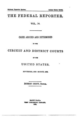 Primary view of The Federal Reporter. Volume 14: Cases Argued and Determined in the Circuit and District Courts of the United States. November, 1882-March, 1883.