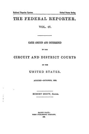 The Federal Reporter. Volume 17: Cases Argued and Determined in the Circuit and District Courts of the United States. August-October, 1883.
