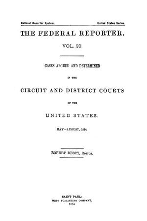 Primary view of The Federal Reporter. Volume 20: Cases Argued and Determined in the Circuit and District Courts of the United States. March-July, 1884.