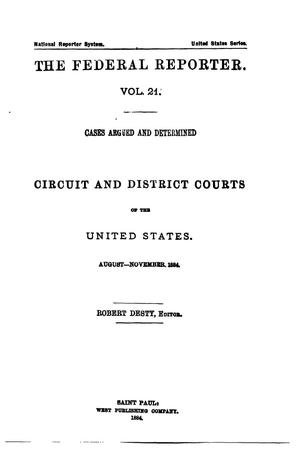 Primary view of The Federal Reporter. Volume 21: Cases Argued and Determined in the Circuit and District Courts of the United States. August-November, 1884.