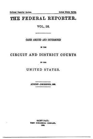 Primary view of object titled 'The Federal Reporter. Volume 28: Cases Argued and Determined in the Circuit and District Courts of the United States. August-December, 1886.'.