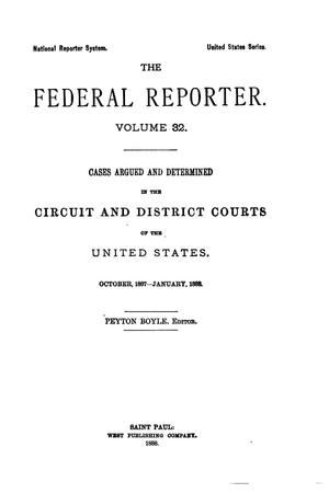 Primary view of object titled 'The Federal Reporter. Volume 32: Cases Argued and Determined in the Circuit and District Courts of the United States. October, 1887-January, 1888.'.