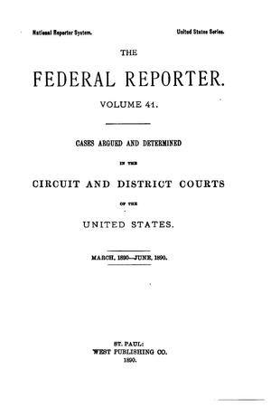 The Federal Reporter. Volume 41: Cases Argued and Determined in the Circuit and District Courts of the United States. March-June, 1890.